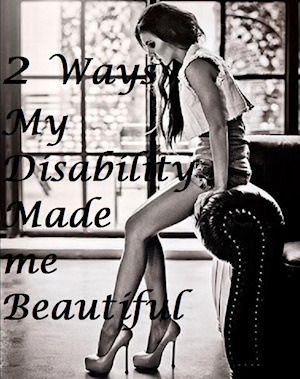 Text superimposed over image of woman - 2 ways my disability made me beautiful