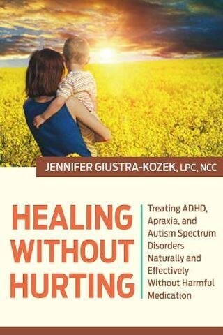 Healing Without Hurting: Treating ADHD, Apraxia and Autism Spectrum Disorders Naturally and Effectively without Harmful Medication (Jennifer Giustra-Kozek, LPC)