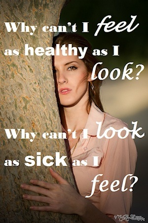 Woman half hidden behind tree with superimposed text - Why can't I feel as healthy as I look? Why can't I look as sick as I feel?