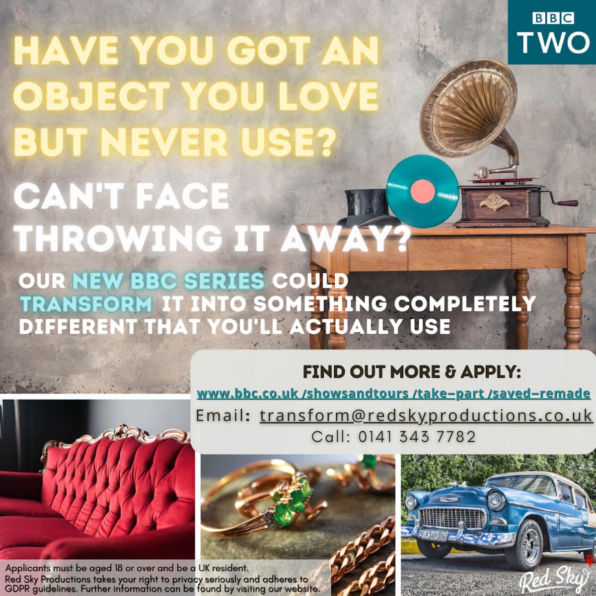 Saved and Remade Flyer: Have you got an object you love but never use? Can't face throwing it away. Our new BBC series could transform it into something completely different that you'll actually use.