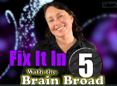 Fix it in 5 with the brain broad (Dr Lynette Louise, D.Sc., Ph.D. ABD)