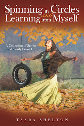 Spinning in Circles and Learning From Myself by Tsara Shelton