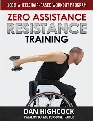 Zero Assistance Resistance Training: 100% wheelchair-based workout program Paperback by Dan Highcock (Author).